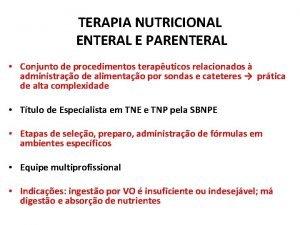 TERAPIA NUTRICIONAL ENTERAL E PARENTERAL Conjunto de procedimentos