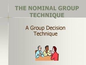 THE NOMINAL GROUP TECHNIQUE A Group Decision Technique