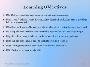 Learning Objectives LO 1 Define economics microeconomics and