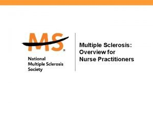 Multiple Sclerosis Overview for Nurse Practitioners Defining Multiple