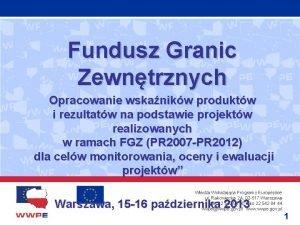 Fundusz Granic Zewntrznych Opracowanie wskanikw produktw i rezultatw