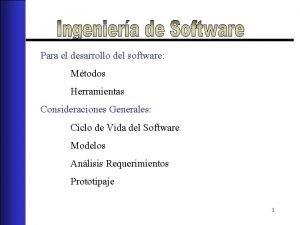 Para el desarrollo del software Mtodos Herramientas Consideraciones