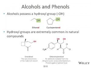 Alcohols and Phenols Alcohols possess a hydroxyl group