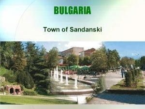 BULGARIA Town of Sandanski Town of Sandanski The