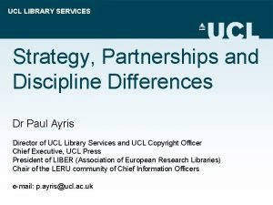 UCL LIBRARY SERVICES Strategy Partnerships and Discipline Differences