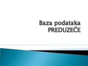 Baza podataka PREDUZEE Baza podataka PREDUZEE Prikazana je