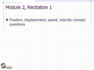 Module 2 Recitation 1 Position displacement speed velocity
