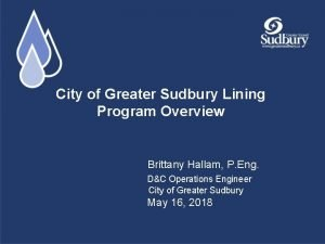 City of Greater Sudbury Lining Program Overview Brittany
