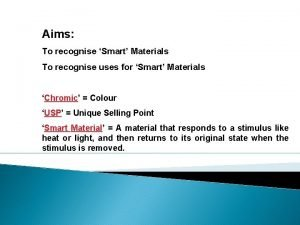 Aims To recognise Smart Materials To recognise uses