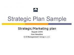Strategic Plan Sample StrategicMarketing plan August 2004 Dan