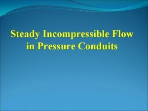 Steady Incompressible Flow in Pressure Conduits Laminar and