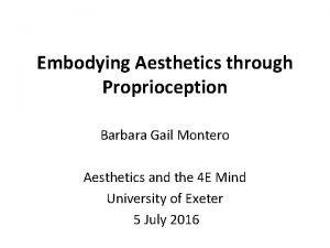 Embodying Aesthetics through Proprioception Barbara Gail Montero Aesthetics
