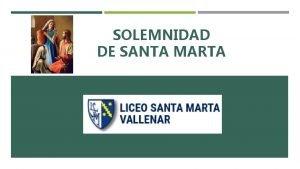 SOLEMNIDAD DE SANTA MARTA Querida Comunidad Educativa En