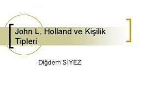 John L Holland ve Kiilik Tipleri Didem SYEZ