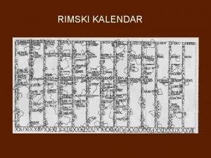 RIMSKI KALENDAR Kalendar Rimljani kalendar nazivaju fasti a