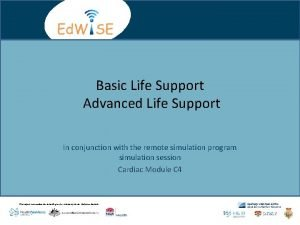 Basic Life Support Advanced Life Support In conjunction