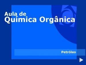 Aula de Qumica Orgnica Petrleo Introduo Petrleo significa