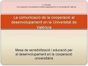 IV Jornada La Cooperaci Universitria al Desenvolupament en