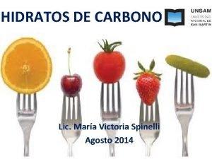 HIDRATOS DE CARBONO Lic Mara Victoria Spinelli Agosto