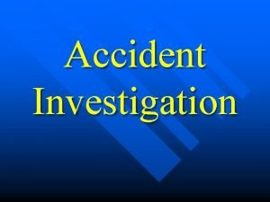 Accident Investigation What is an Accident An unintended