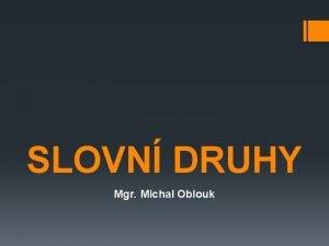SLOVN DRUHY Mgr Michal Oblouk OHEBN SLOVN DRUHY