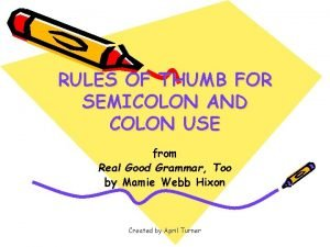 RULES OF THUMB FOR SEMICOLON AND COLON USE