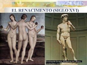 EL RENACIMENTO SIGLO XVI El Renacimiento supone una