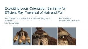 Exploiting Local Orientation Similarity for Efficient Ray Traversal