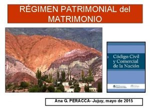 RGIMEN PATRIMONIAL del MATRIMONIO Ana G PERACCA Jujuy
