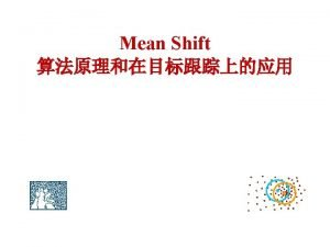 Agenda Mean Shift Theory What is Mean Shift