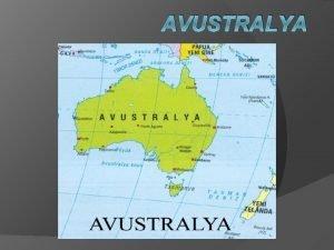 AVUSTRALYA Avustralya gney yarmkrede yer alan bir lkedir