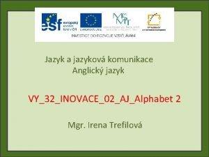 Jazyk a jazykov komunikace Anglick jazyk VY32INOVACE02AJAlphabet 2