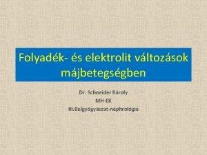 Folyadk s elektrolit vltozsok mjbetegsgben Dr Schneider Kroly