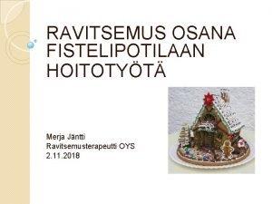 RAVITSEMUS OSANA FISTELIPOTILAAN HOITOTYT Merja Jntti Ravitsemusterapeutti OYS