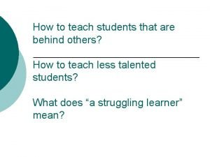 How to teach students that are behind others