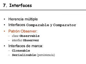 7 Interfaces Herencia mltiple Interfaces Comparable y Comparator