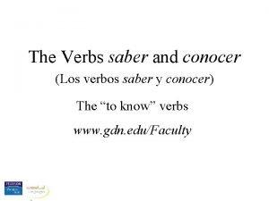 The Verbs saber and conocer Los verbos saber