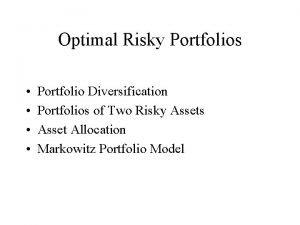 Optimal Risky Portfolios Portfolio Diversification Portfolios of Two