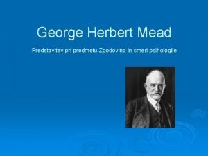 George Herbert Mead Predstavitev pri predmetu Zgodovina in