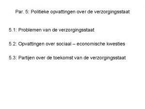 Par 5 Politieke opvattingen over de verzorgingsstaat 5