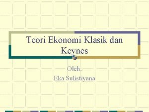 Teori Ekonomi Klasik dan Keynes Oleh Eka Sulistiyana