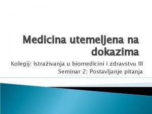Medicina utemeljena na dokazima Kolegij Istraivanja u biomedicini