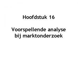 Hoofdstuk 16 Voorspellende analyse bij marktonderzoek Voorspellen begrijpen