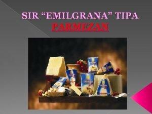 SIR EMILGRANA TIPA PARMEZAN Predstavljamo sir visoke kvalitete