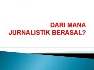 DARI MANA JURNALISTIK BERASAL ASAL MULA Jurnalistik Journalistiek