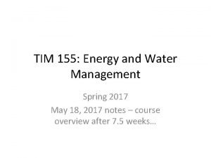 TIM 155 Energy and Water Management Spring 2017