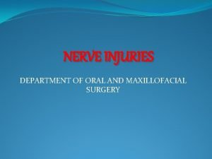 NERVE INJURIES DEPARTMENT OF ORAL AND MAXILLOFACIAL SURGERY