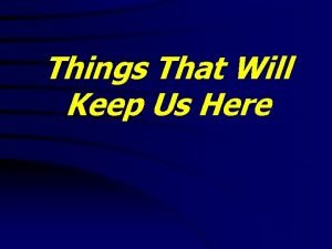 Things That Will Keep Us Here Things That