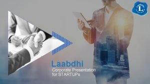 Laabdhi Corporate Presentation for STARTUPs Top slide One