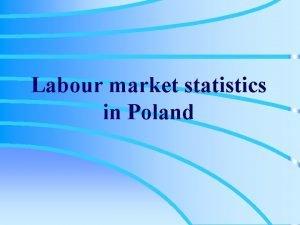 Labour market statistics in Poland Labour supply labour